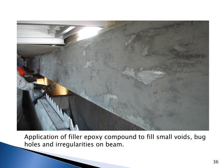 Application of filler epoxy compound to fill small voids, bug holes and irregularities on beam.