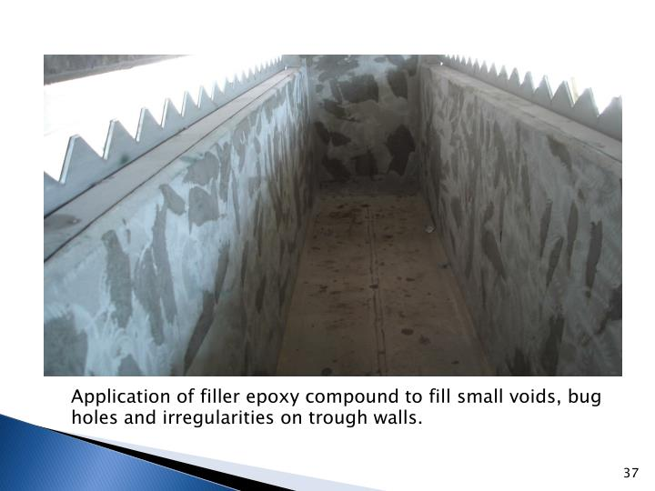 Application of filler epoxy compound to fill small voids, bug holes and irregularities on trough walls.