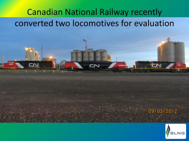 Canadian National Railway recently converted two locomotives for evaluation