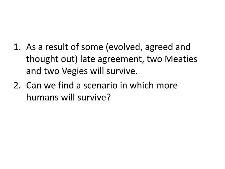 As a result of some (evolved, agreed and thought out) late agreement, two