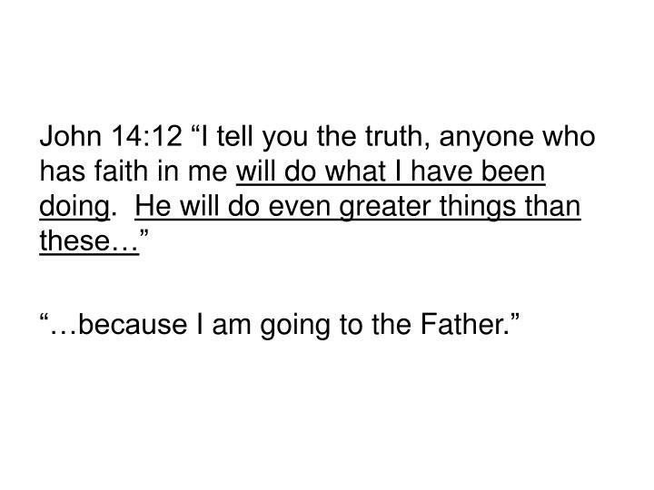 "John 14:12 ""I tell you the truth, anyone who has faith in me"