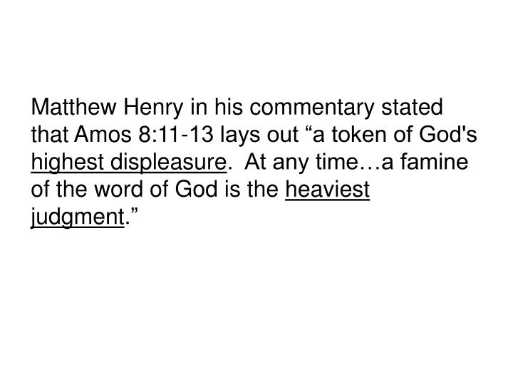"""Matthew Henry in his commentary stated that Amos 8:11-13 lays out """"a token of God's"""