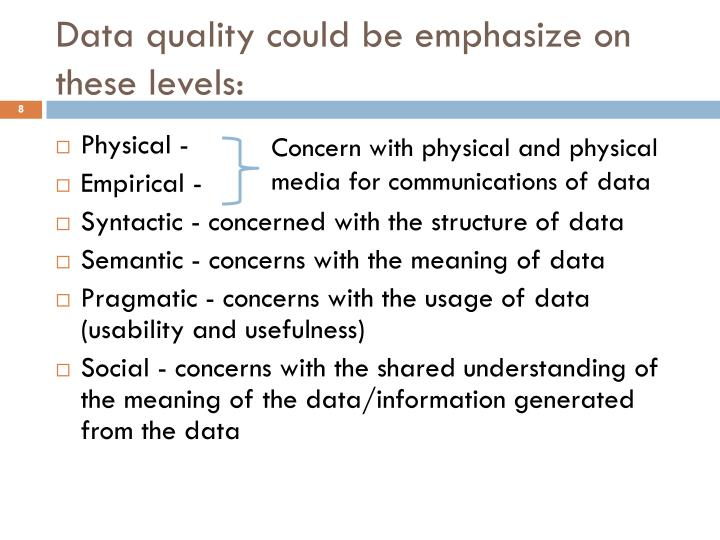 Data quality could be emphasize on these levels: