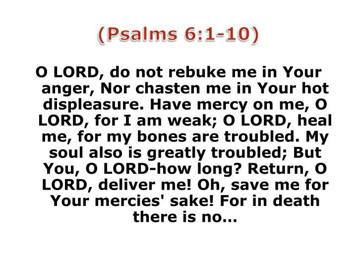 (Psalms 6:1-10)