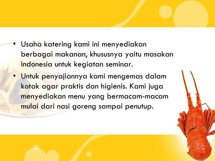Usaha katering kami ini menyediakan berbagai makanan, khususnya yaitu masakan Indonesia untuk kegiatan seminar.