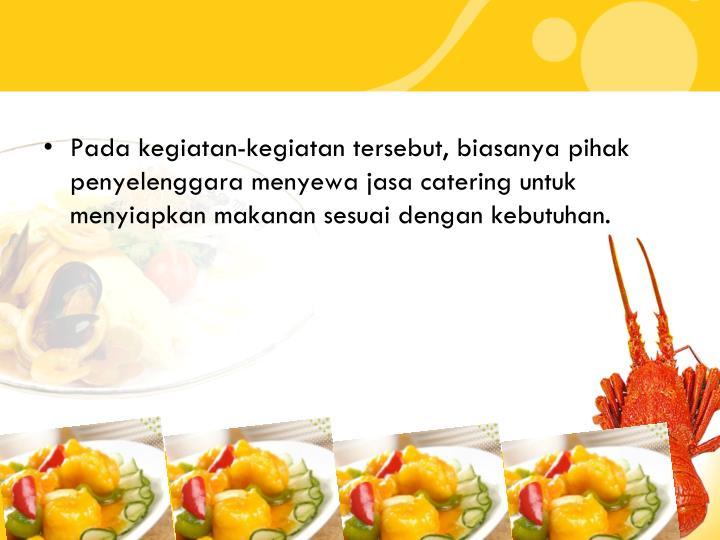 Pada kegiatan-kegiatan tersebut, biasanya pihak penyelenggara menyewa jasa catering untuk menyiapkan makanan sesuai dengan kebutuhan.