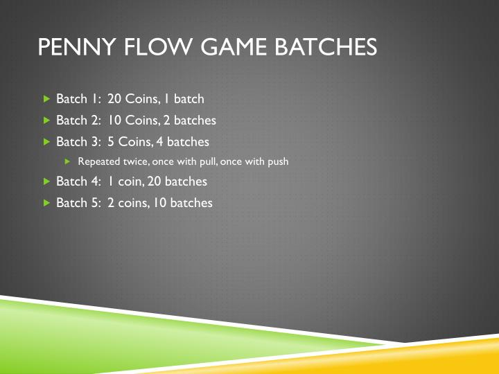 Penny Flow Game Batches