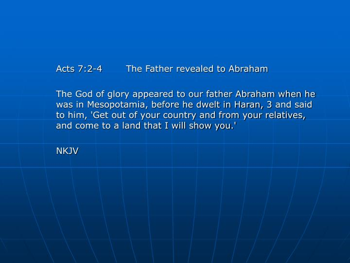 Acts 7:2-4	The Father revealed to Abraham