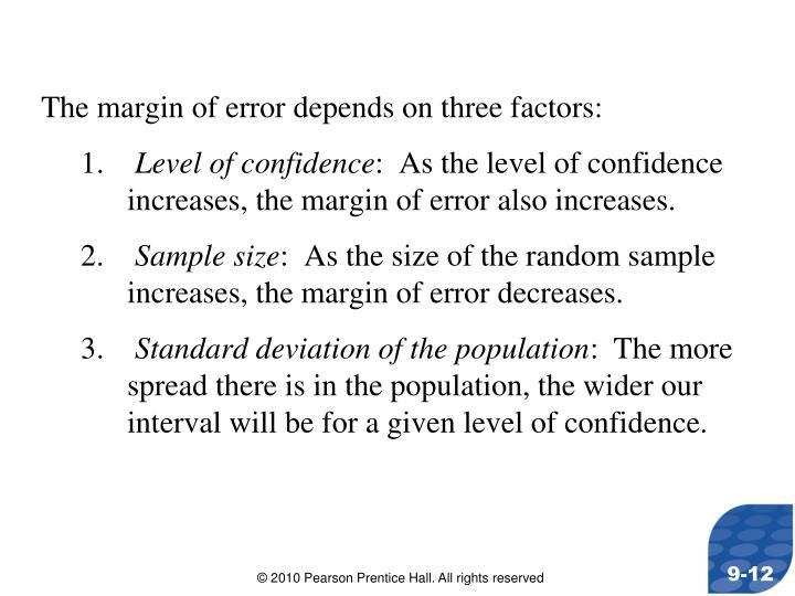 The margin of error depends on three factors:
