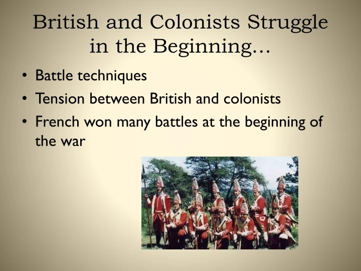 British and Colonists Struggle in the Beginning…
