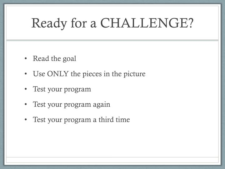 Ready for a CHALLENGE?