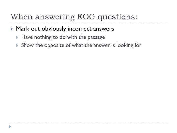 When answering EOG questions: