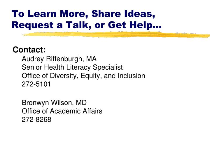 To Learn More, Share Ideas, Request a Talk, or Get Help...