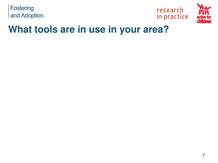 What tools are in use in your area?