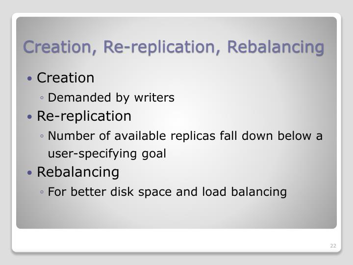 Creation, Re-replication, Rebalancing