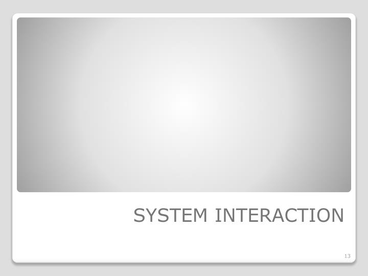 SYSTEM INTERACTION