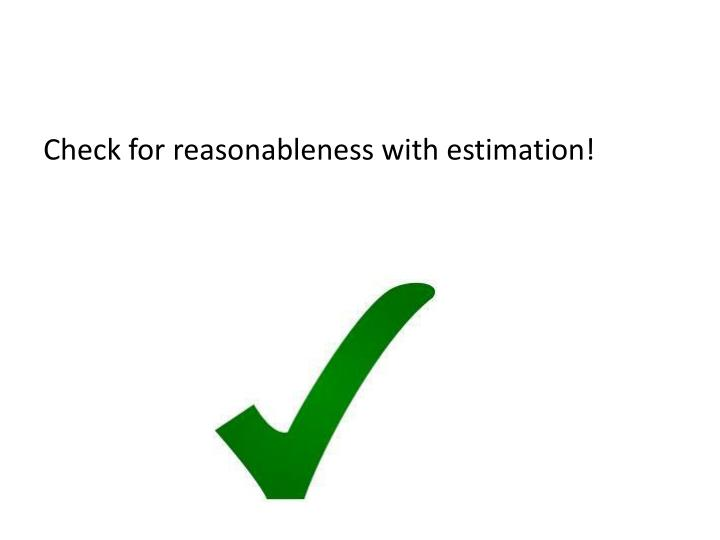 Check for reasonableness with estimation!