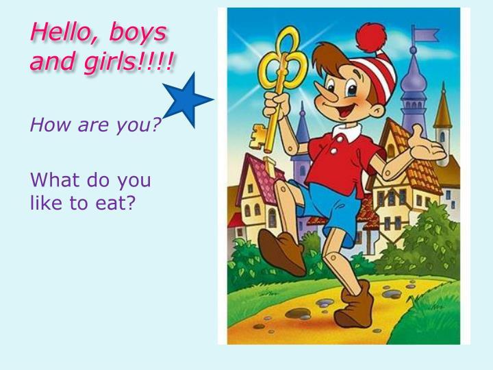 Hello boys and girls