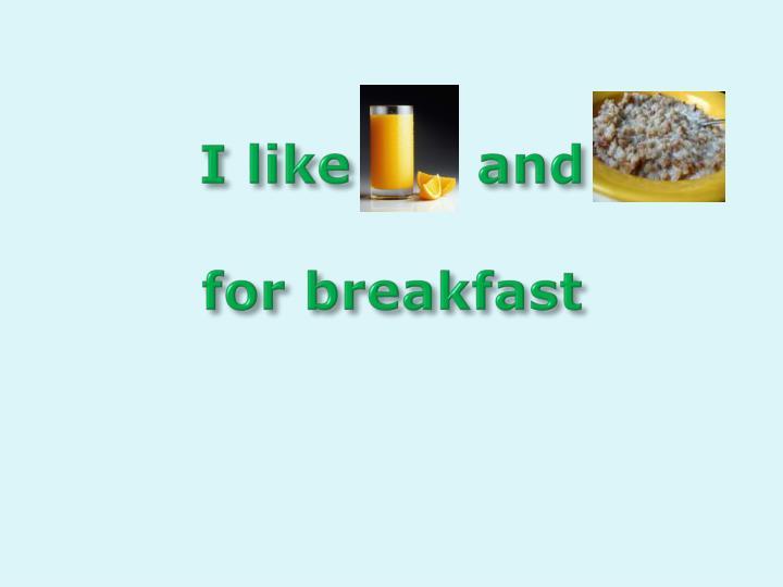 I like       and
