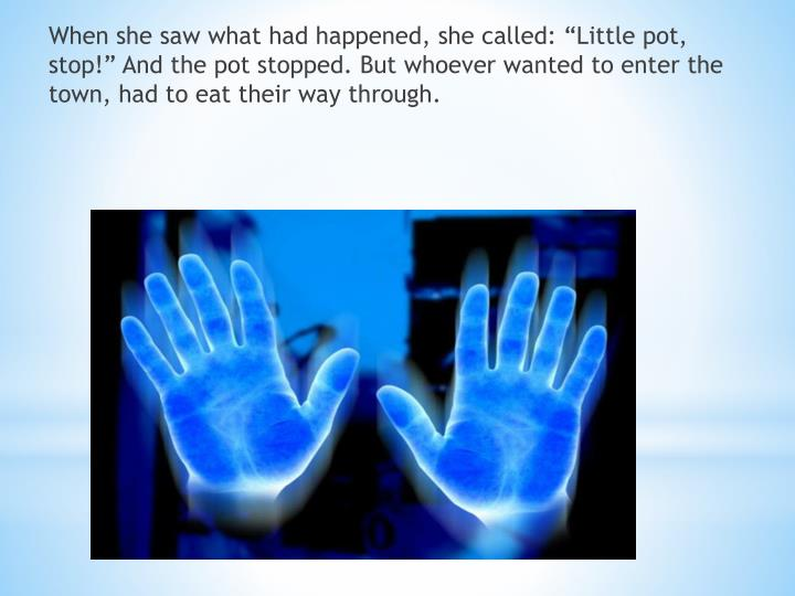 """When she saw what had happened, she called: """"Little pot, stop!"""" And the pot stopped. But whoever wanted to enter the town, had to eat their way through"""