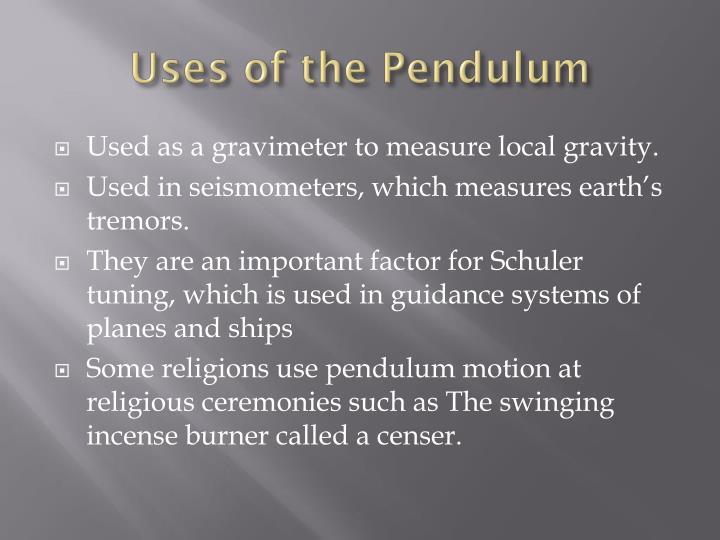 Uses of the Pendulum