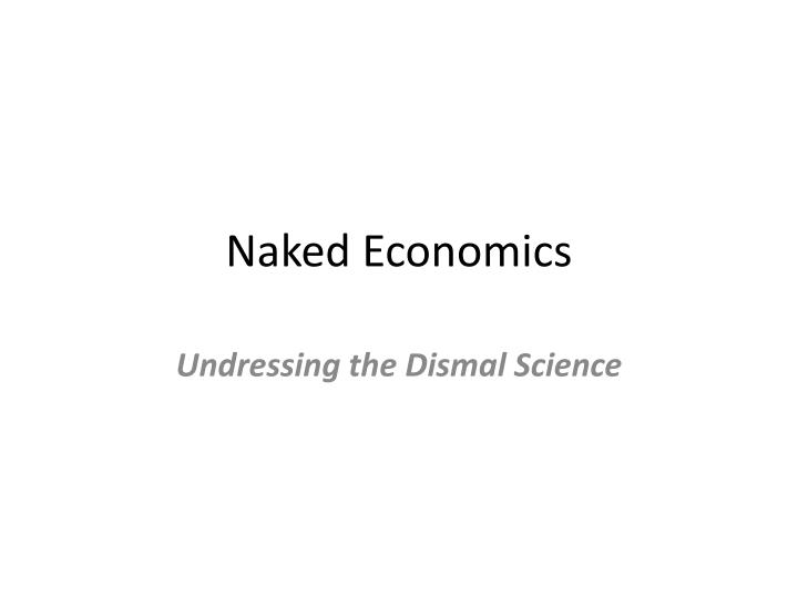 naked economics essay 32 quotes from naked economics: undressing the dismal science: 'when i applied to graduate school many years ago, i wrote an essay expressing my puzzleme.