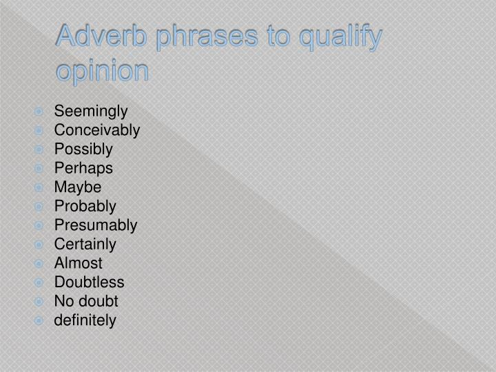 Adverb phrases to qualify opinion