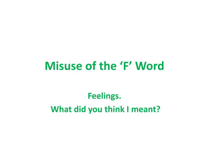 Misuse of the 'F' Word