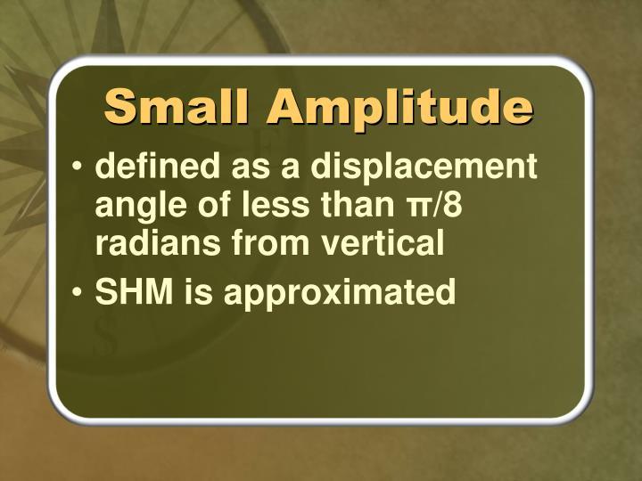 Small Amplitude
