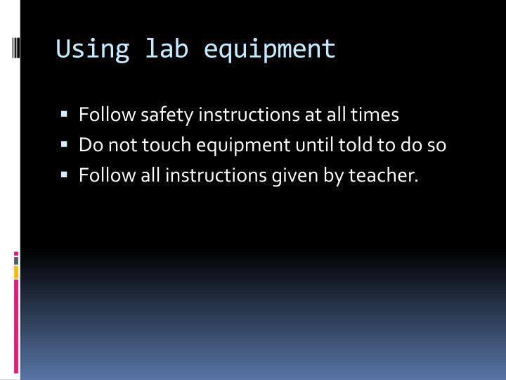 Using lab equipment