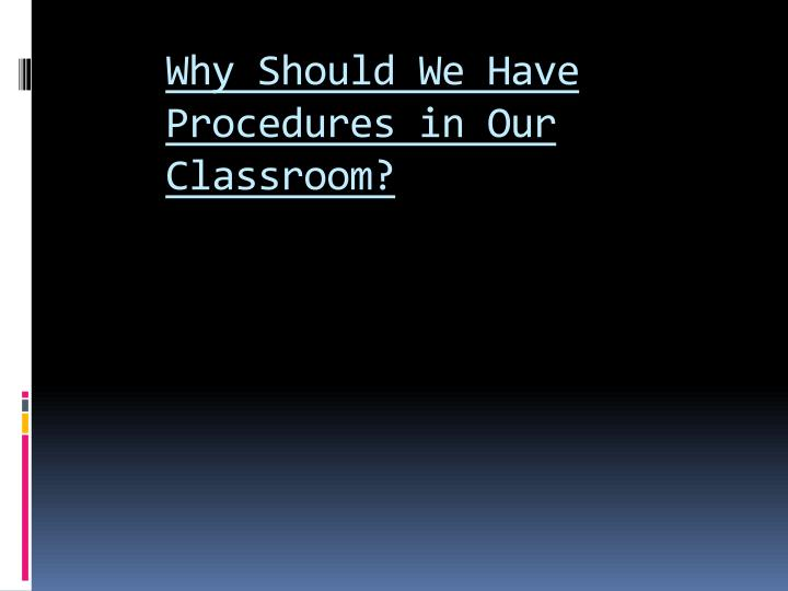 Why should we have procedures in our classroom