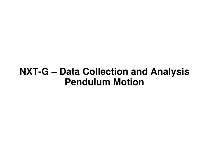 nxt g data collection and analysis pendulum motion n.