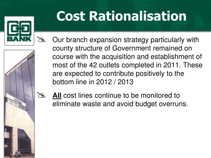 Our branch expansion strategy particularly with county structure of Government remained on course with the acquisition and establishment of most of the 42 outlets completed in 2011. These are expected to contribute positively to the bottom line in 2012 / 2013