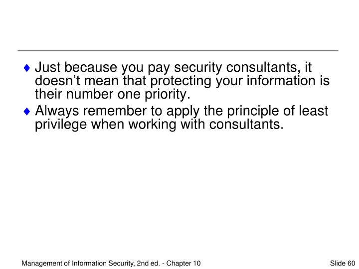 Just because you pay security consultants, it doesn't mean that protecting your information is their number one priority.
