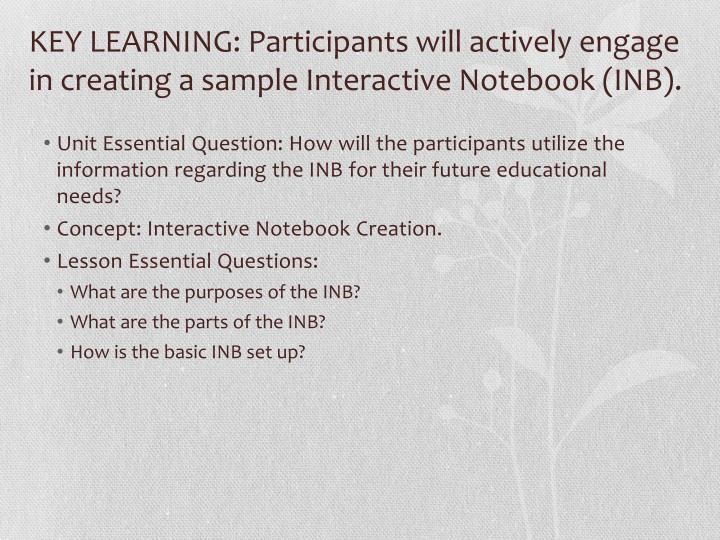 Key learning participants will actively engage in creating a sample interactive notebook inb