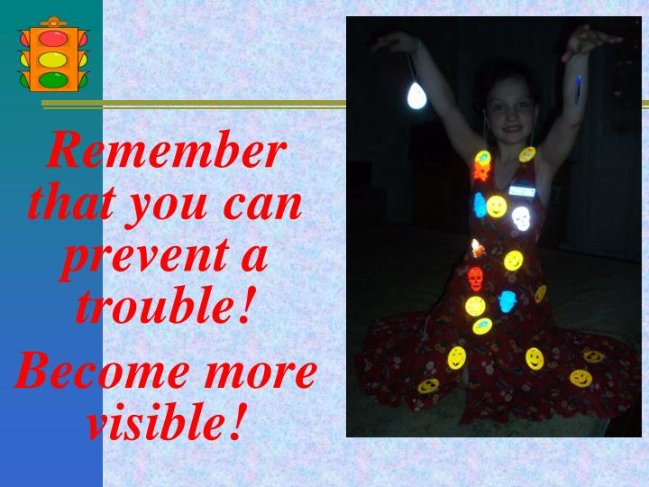 Remember that you can prevent a trouble!