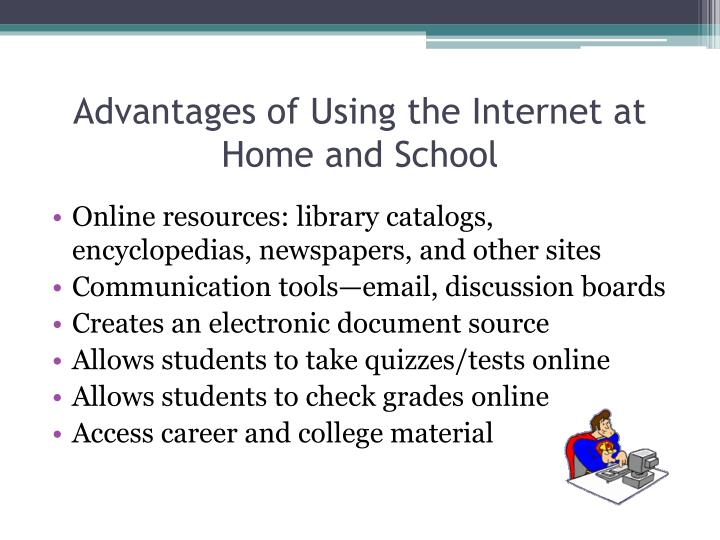Advantages of using the internet at home and school