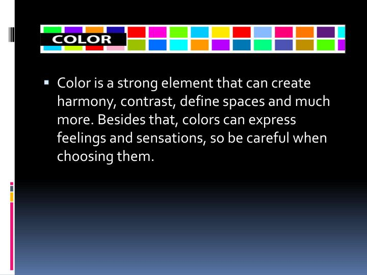 Color is a strong element that can create harmony, contrast, define spaces and much more. Besides that, colors can express feelings and sensations, so be careful when choosing them.