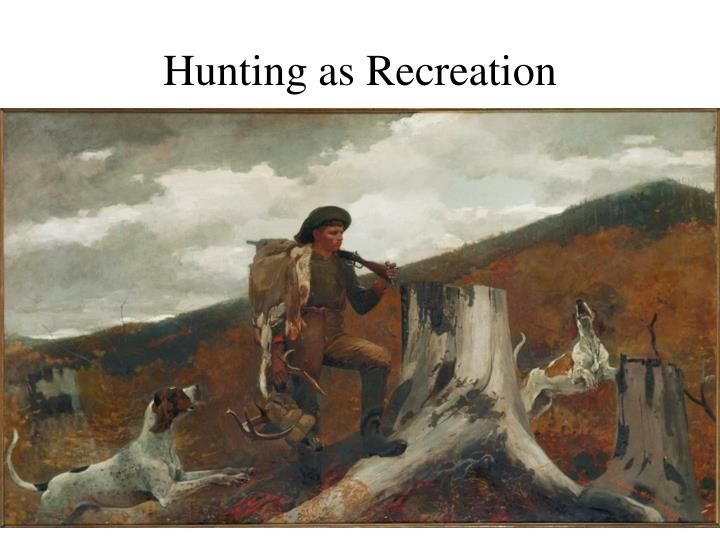 Hunting as Recreation