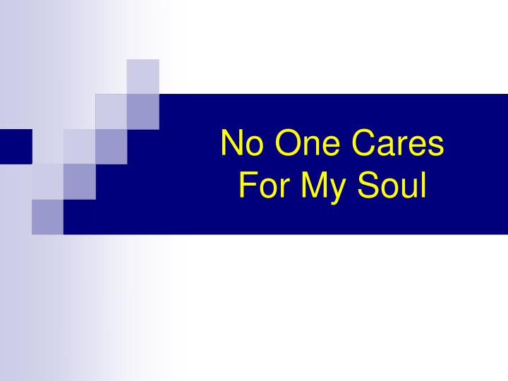 no one cares for my soul n.