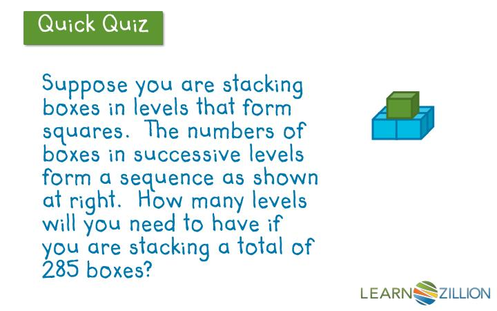 Suppose you are stacking boxes in levels that form squares.  The numbers of boxes in successive levels form a sequence as shown at right.  How many levels will you need to have if you are stacking a total of 285 boxes?