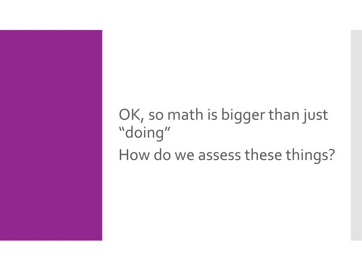 """OK, so math is bigger than just """"doing"""""""