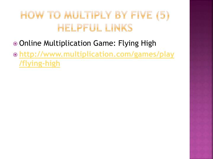 HOW TO MULTIPLY BY FIVE (5) HELPFUL LINKS