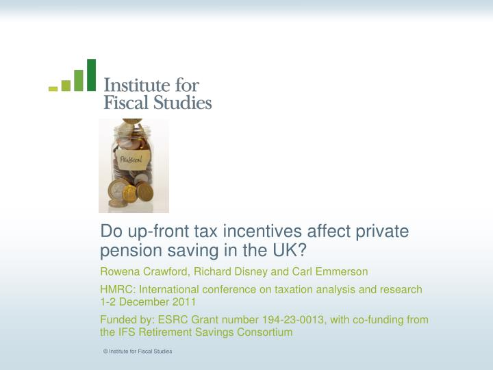 Do up front tax incentives affect private pension saving in the uk