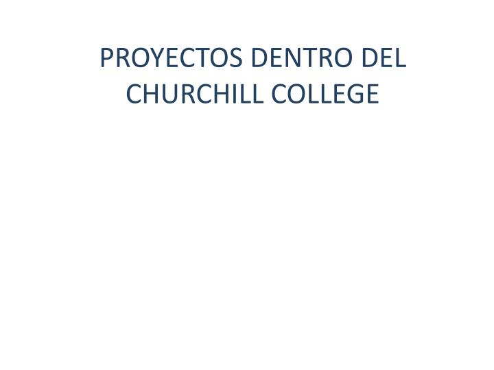PROYECTOS DENTRO DEL CHURCHILL COLLEGE