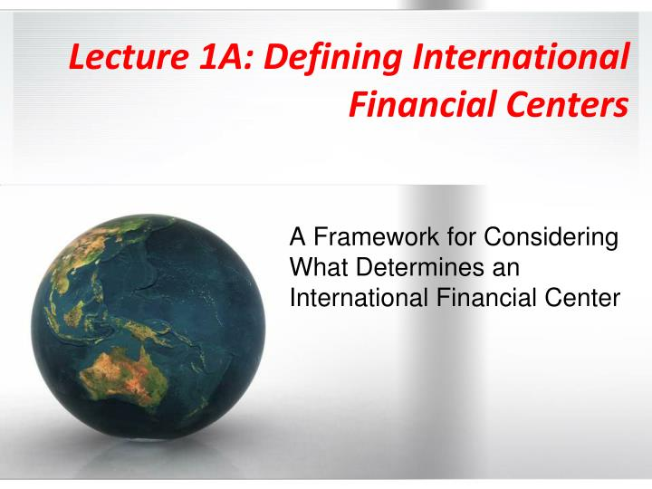 Lecture 1a defining international financial centers