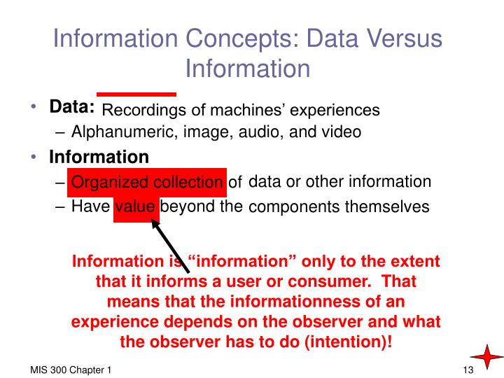 "Information is ""information"" only to the extent that it informs a user or consumer.  That means that the informationness of an experience depends on the observer and what the observer has to do (intention)!"