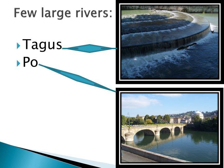 Few large rivers: