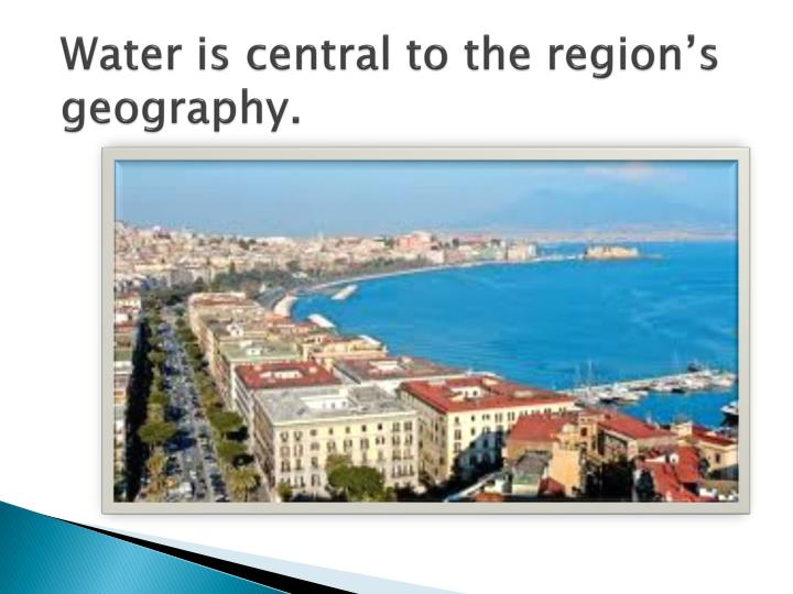 Water is central to the region s geography