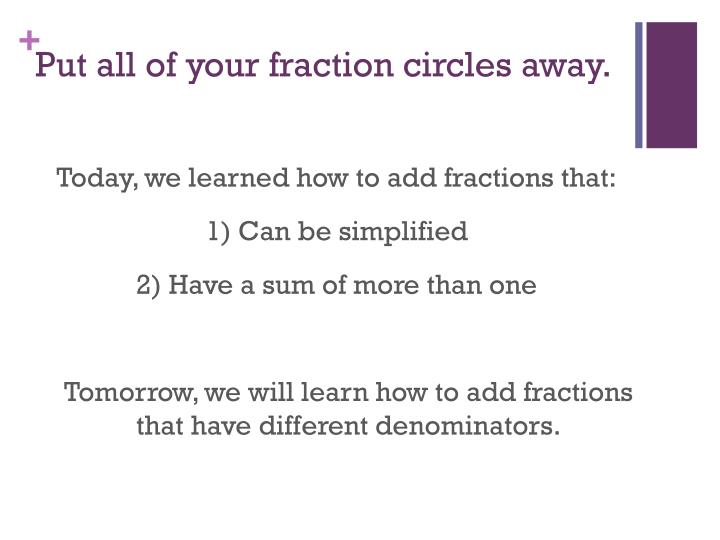 Put all of your fraction circles away.